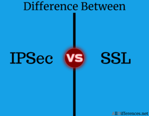 Difference Between IPSec and SSL